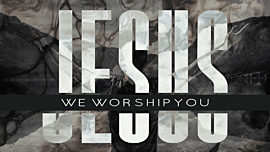 Jesus We Worship You