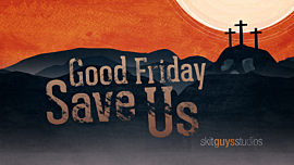 Good Friday: Save Us