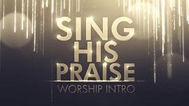 Sing His Praise Worship Intro