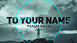 To Your Name (Psalm 66)
