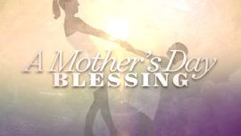 A Mother's Day Blessing