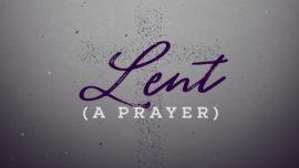Lent (A Prayer)