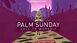 Call To Worship: Palm Sunday