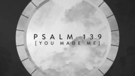 Psalm 139 (You Made Me)