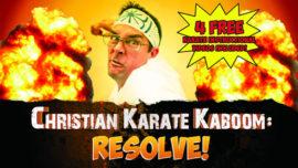 Christian Karate Kaboom: Resolve