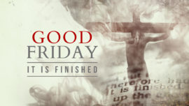 Good Friday - It Is Finished