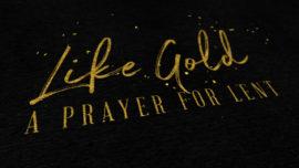 Like Gold (A Prayer For Lent)