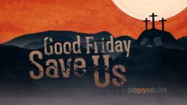 Good Friday: Save Us