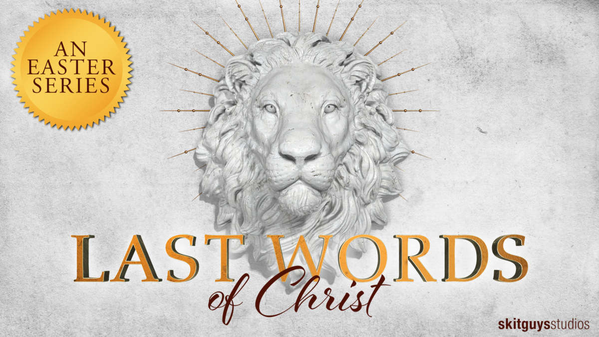 Easter Sermon Video and Script Series: Last Words of Christ