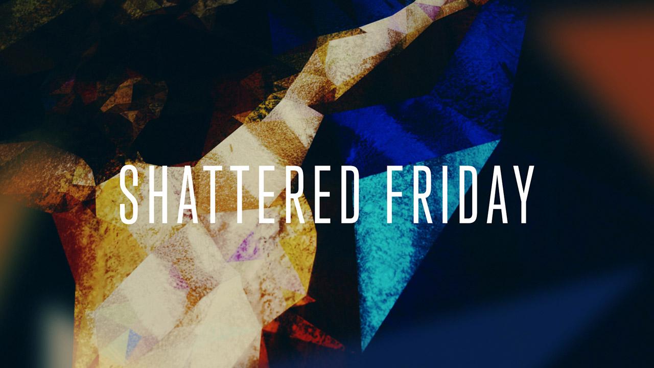 Shattered Friday